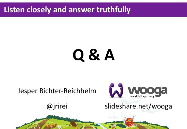 Listen closely and answer truthfully                       Q & A    Jesper Richter-‐Reichhelm             @jrirei ...