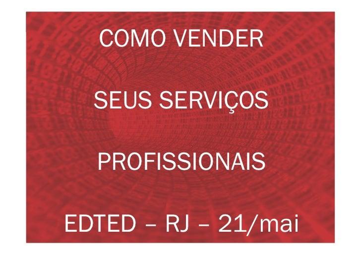 COMO VENDER                  SEUS SERVIÇOS                      PROFISSIONAIS     EDTED – RJ – 21/mai21/MAI - EDTED - RJ  ...