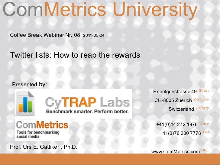 ComMetrics UniversityComMetrics Coffee Break Webinar Nr. 08     2011-05-24 Twitter lists: How to reap the rewards Presente...