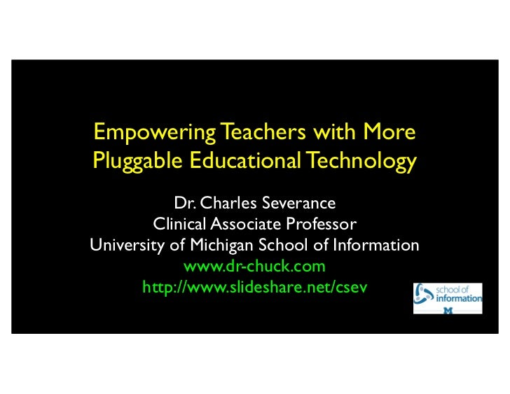 Empowering Teachers with MorePluggable Educational Technology           Dr. Charles Severance        Clinical Associate Pr...