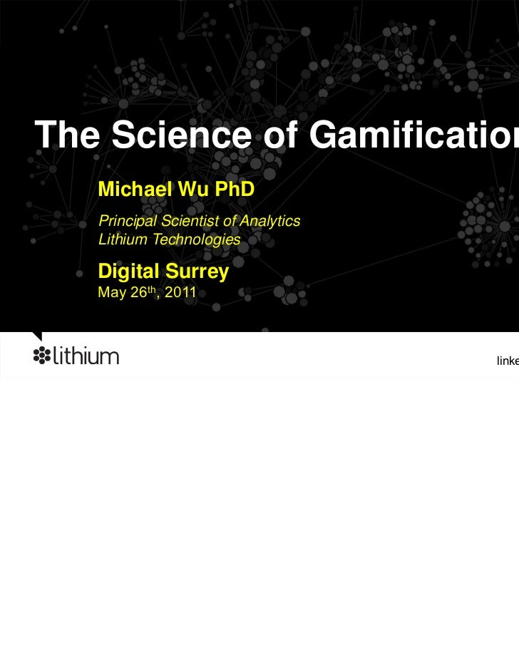 The Science of Gamification   Michael Wu PhD   Principal Scientist of Analytics   Lithium Technologies   Digital Surrey   ...