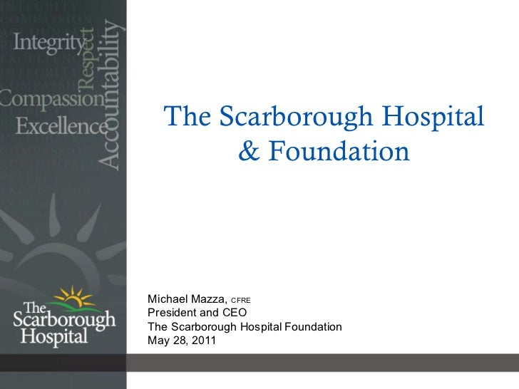 The Scarborough Hospital       & FoundationMichael Mazza, CFREPresident and CEOThe Scarborough Hospital FoundationMay 28, ...