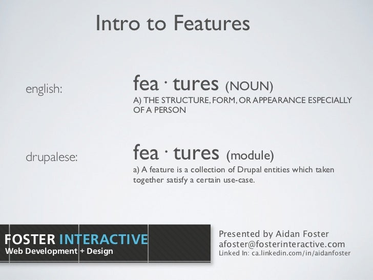 Intro to Features    english:               fea· tures (NOUN)                           A) THE STRUCTURE, FORM, OR APPEARA...