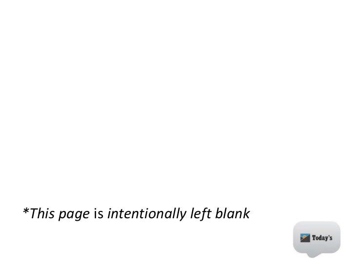 <ul><li>*This page  is  intentionally left blank </li></ul>