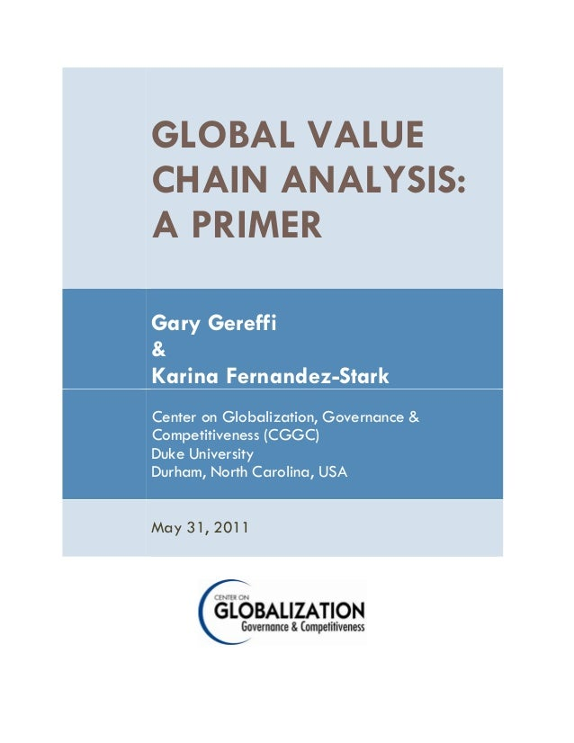 GLOBAL VALUE CHAIN ANALYSIS: A PRIMER Gary Gereffi & Karina Fernandez-Stark Center on Globalization, Governance & Competit...