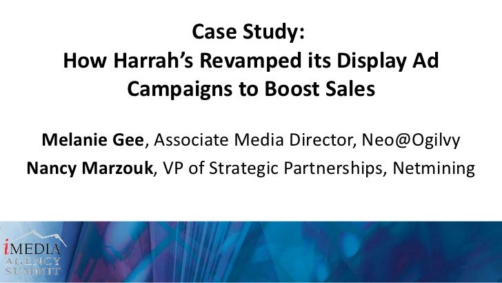 Case Study:  How Harrah's Revamped its Display Ad Campaigns to Boost Sales <ul><li>Melanie Gee , Associate Media Director,...