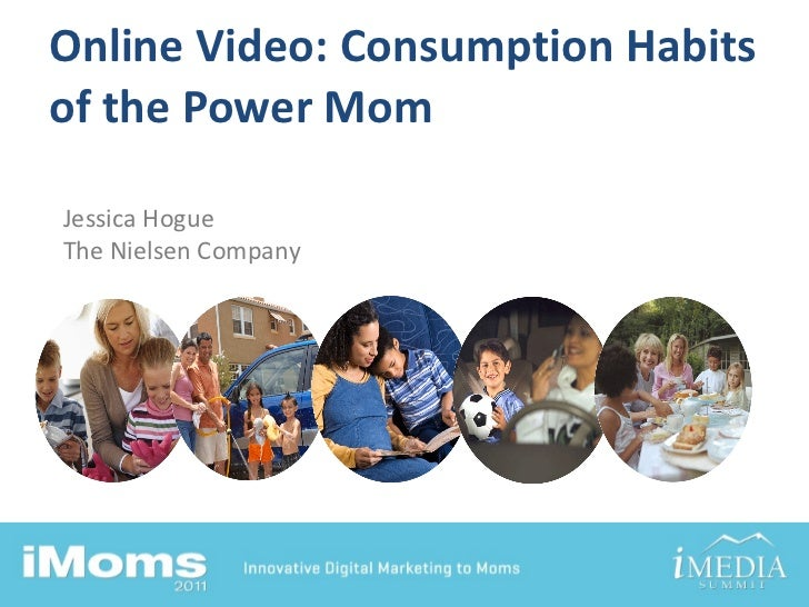 Online Video: Consumption Habits of the Power Mom Jessica Hogue The Nielsen Company