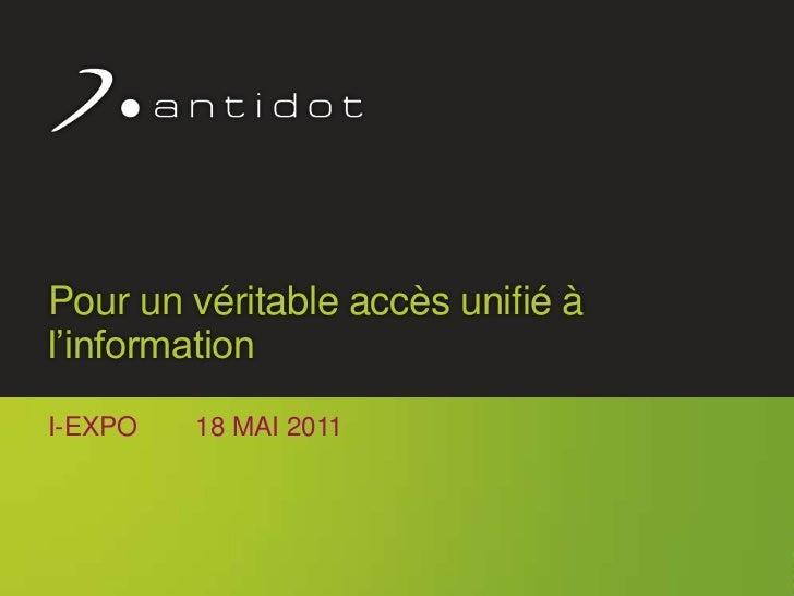 Pour un véritable accès unifié à l'information<br />i-expo        18 mai 2011<br />