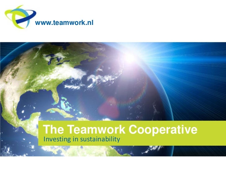 www.teamwork.nl<br />The Teamwork Cooperative<br />Investing in sustainability<br />