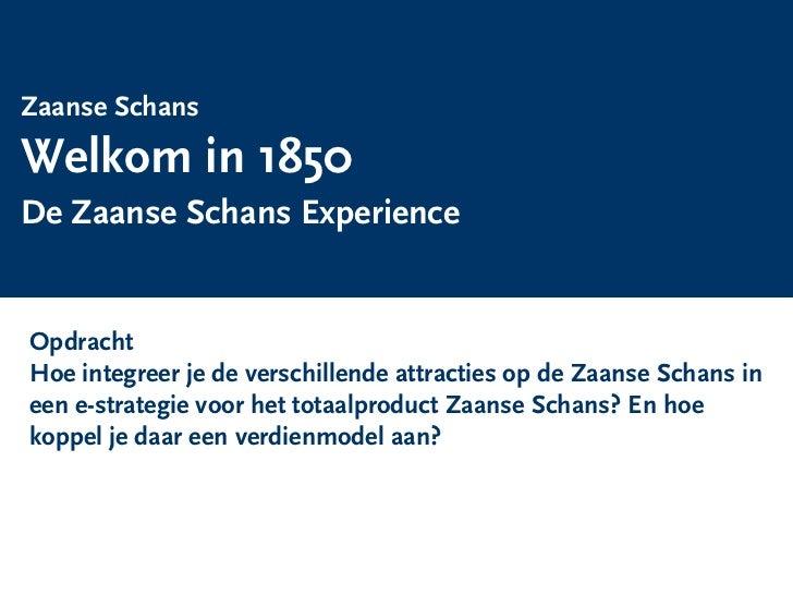Zaanse Schans  Welkom in 1850  De Zaanse Schans Experience   Opdracht   Hoe integreer je de verschillende attracties op de...
