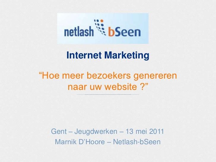 """Internet Marketing""""Hoe meer bezoekers genereren naar uw website ?""""<br />Gent – Jeugdwerken – 13 mei 2011<br />Marnik D'Hoo..."""