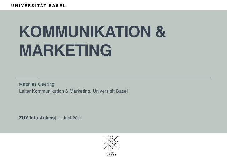 Kommunikation & Marketing<br />Matthias Geering<br />Leiter Kommunikation & Marketing, Universität Basel<br />ZUV Info-Anl...