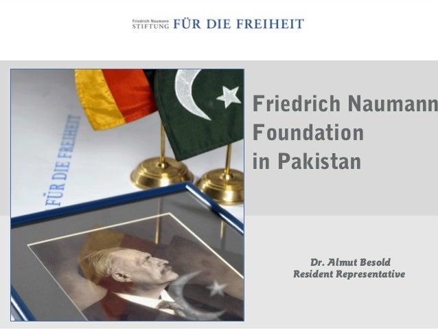 Friedrich Naumann Foundation in Pakistan Dr. Almut Besold Resident Representative