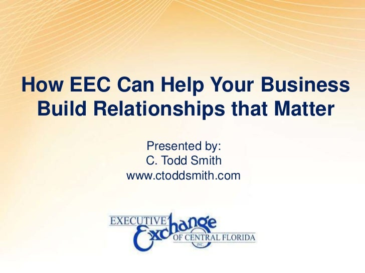 How EEC Can Help Your Business<br />Build Relationships that Matter<br />Presented by:<br />C. Todd Smith<br />www.ctoddsm...
