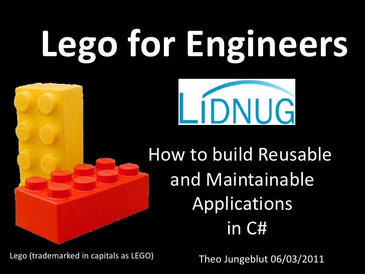 Lego for Engineers                                    How to build Reusable                                      and Maint...