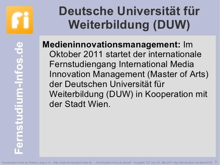 Deutsche Universität für Weiterbildung (DUW) <ul><li>Medieninnovationsmanagement:  Im Oktober 2011 startet der internation...