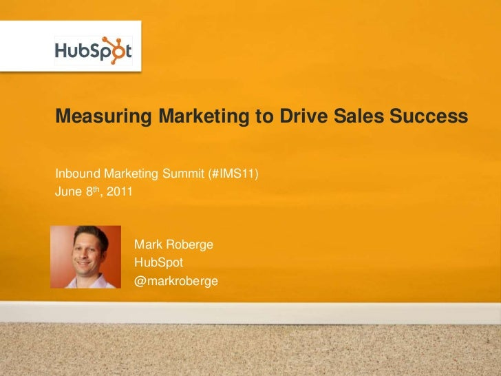 Measuring Marketing to Drive Sales Success<br />Inbound Marketing Summit (#IMS11)<br />June 8th, 2011<br />Mark Roberge<br...