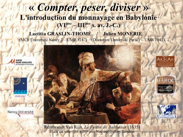 «Compter, peser, diviser»Lintroduction du monnayage en Babylonie                   (VIème – IIIème s. av. J.-C.)     Lae...