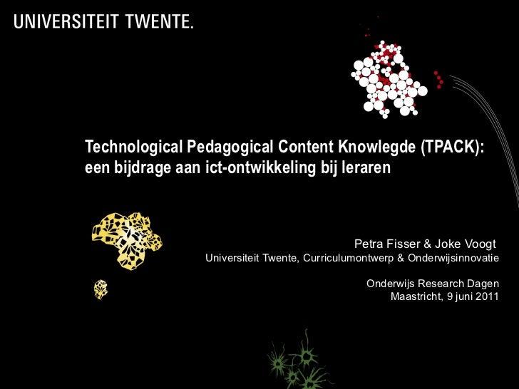 Technological Pedagogical Content Knowlegde (TPACK): een bijdrage aan ict-ontwikkeling bij leraren <ul><ul><li>Petra Fisse...