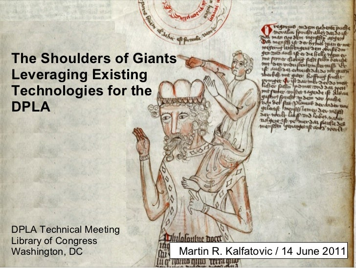 The Shoulders of GiantsLeveraging ExistingTechnologies for theDPLADPLA Technical MeetingLibrary of CongressWashington, DC ...