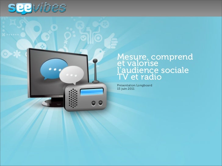 Mesure, comprendet valorisel'audience socialeTV et radioPrésentation Longboard15 juin 2011