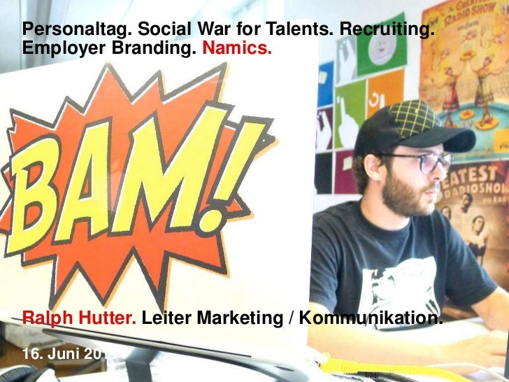 Personaltag. Social War for Talents. Recruiting. Employer Branding. Namics.<br />Ralph Hutter. Leiter Marketing / Kommunik...