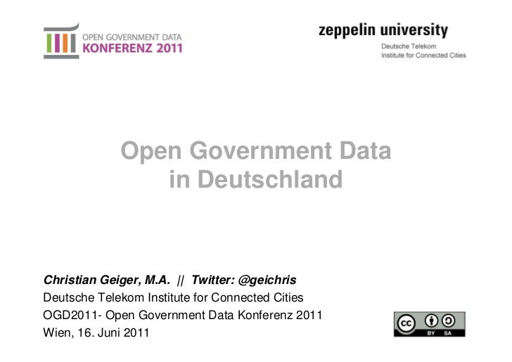 Open Government Data               in DeutschlandChristian Geiger, M.A. || Twitter: @geichrisDeutsche Telekom Institute fo...