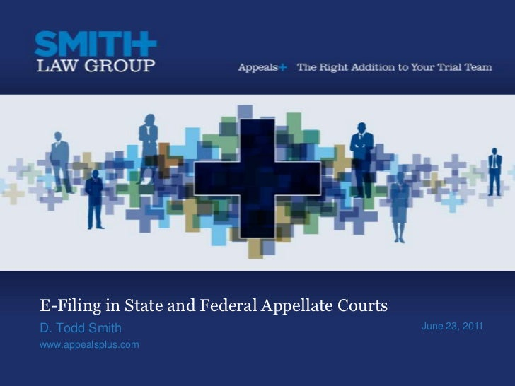 E-Filing in State and Federal Appellate Courts<br />D. Todd Smith<br />www.appealsplus.com<br />June 23, 2011<br />
