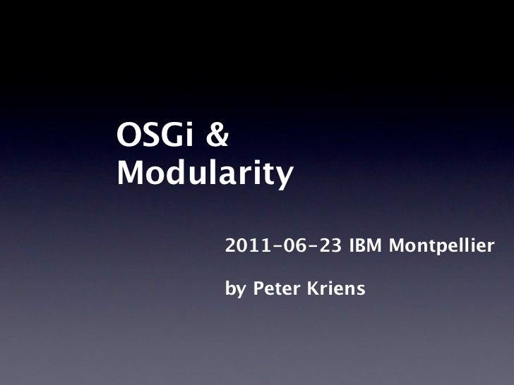 OSGi &Modularity      2011-06-23 IBM Montpellier      by Peter Kriens