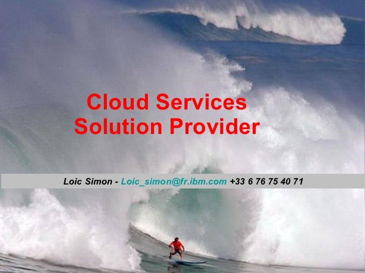 Cloud Services Solution Provider Loic Simon -  [email_address]  +33 6 76 75 40 71