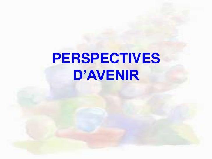 PERSPECTIVES D'AVENIR<br />