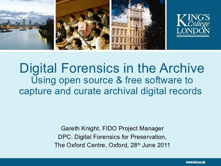 Digital Forensics in the Archive Using open source & free software to capture and curate archival digital records   Gareth...