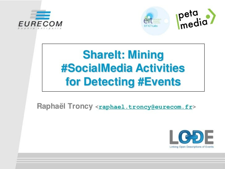 ShareIt: Mining      #SocialMedia Activities       for Detecting #EventsRaphaël Troncy <raphael.troncy@eurecom.fr>
