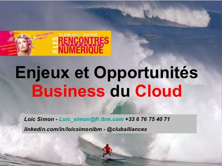 Enjeux et Opportunités  Business  du  Cloud Loic Simon -  Loic_simon @ fr.ibm.com  +33 6 76 75 40 71 linkedin.com/in/loics...