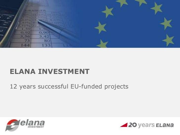 ЕЛАНА ИНВЕСТМЪНТ<br /> 12 години принос <br />към инвестиционното финансиране <br />на българския бизнес и общини<br /...
