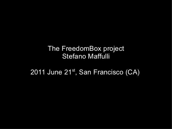 The FreedomBox project Stefano Maffulli 2011 June 21 st , San Francisco (CA)