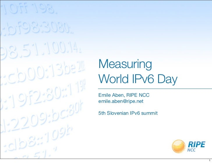 MeasuringWorld IPv6 DayEmile Aben, RIPE NCCemile.aben@ripe.net5th Slovenian IPv6 summit                            1