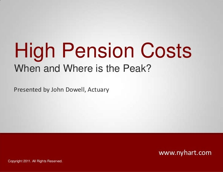 High Pension Costs<br />When and Where is the Peak?<br />Presented by John Dowell, Actuary<br />www.nyhart.com<br />Copyri...