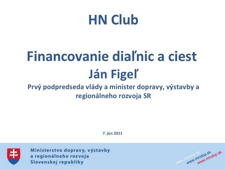 HN Club Financovanie diaľnic a ciest  Ján Figeľ Prvý podpredseda vlády a minister dopravy, výstavby a regionálneho rozvo...