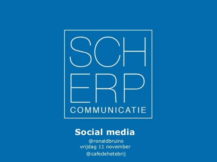 Social media   @ronaldbruins vrijdag 11 november  @cafedehetebrij