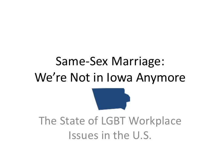 Same-Sex Marriage:We're Not in Iowa AnymoreThe State of LGBT Workplace      Issues in the U.S.