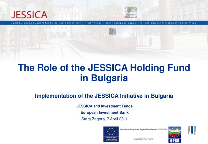 The Role of the JESSICA Holding Fund              in Bulgaria   Implementation of the JESSICA Initiative in Bulgaria      ...