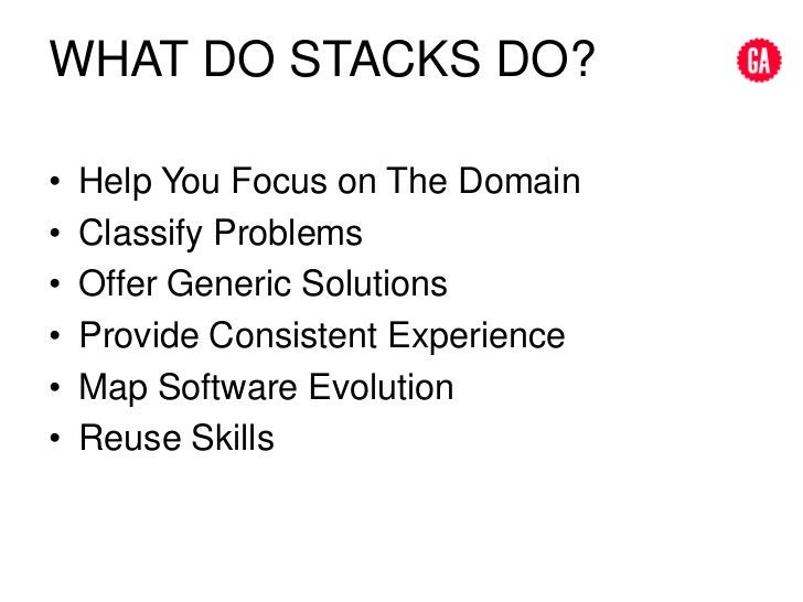 What do stacks do?<br />Help You Focus on The Domain<br />Classify Problems<br />Offer Generic Solutions<br />Provide Cons...