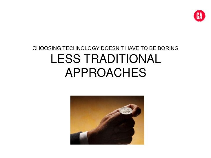 Choosing technology doesn't have to be boringLESS TRADITIONAL APPROACHES<br />