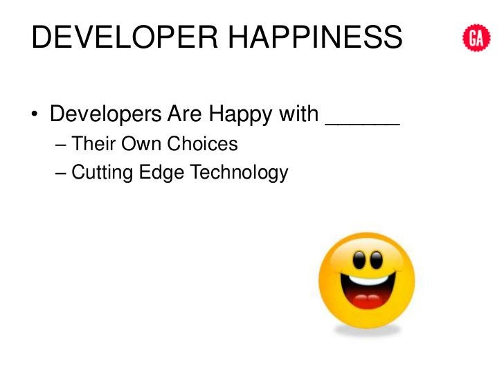 Developer happiness<br />Developers Are Happy with ______<br />Their Own Choices<br />Cutting Edge Technology<br />