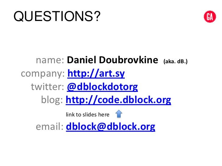 QUESTIONS?<br />      name: Daniel Doubrovkine(aka. dB.)<br />company: http://art.sy    twitter:@dblockdotorg<br />       ...