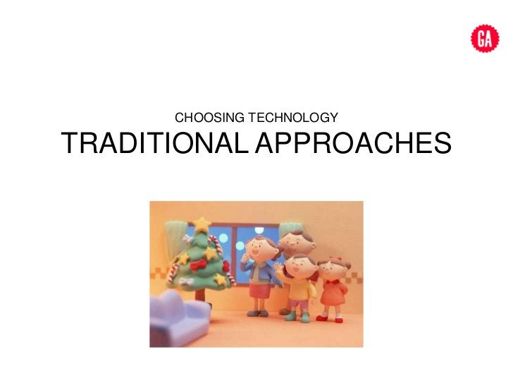 Choosing technology<br />TRADITIONAL APPROACHES<br />