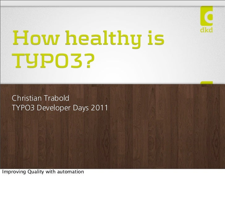 How healthy is   TYPO3?   Christian Trabold   TYPO3 Developer Days 2011Improving Quality with automation