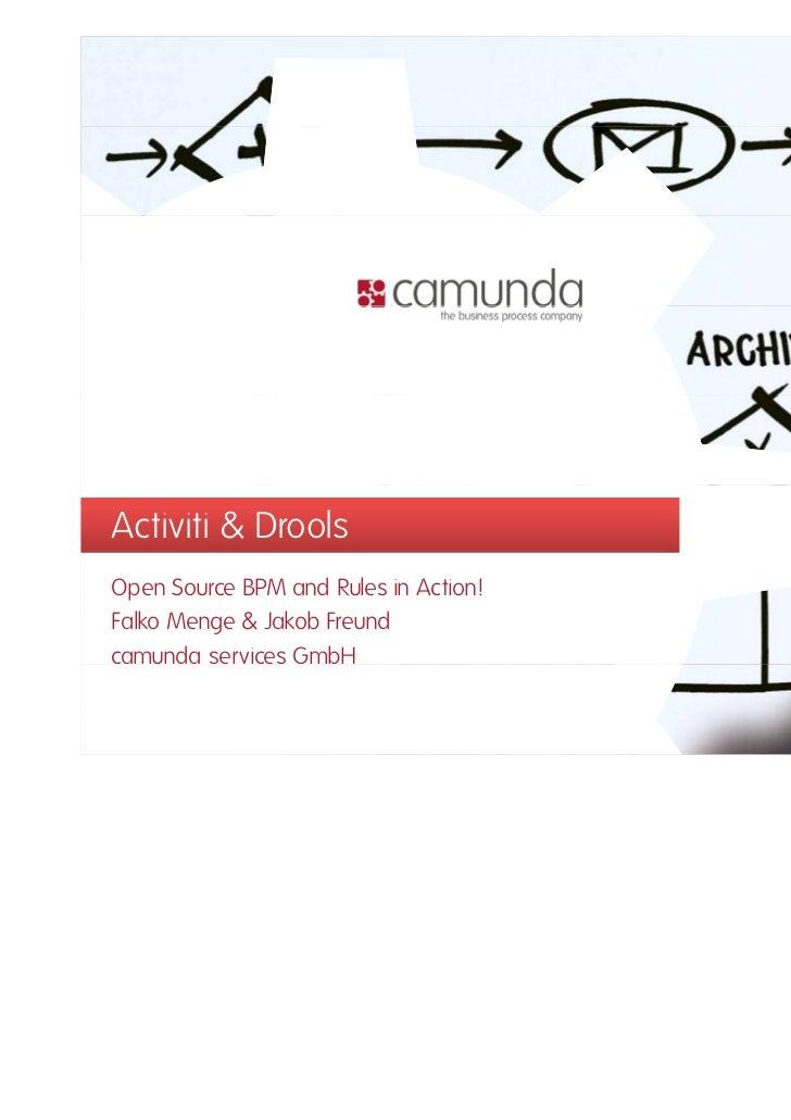 Activiti & DroolsOpen Source BPM and Rules in Action!Falko Menge & Jakob Freundcamunda services GmbH