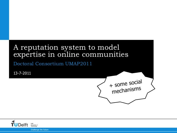A reputation system to model expertise in online communities<br />Doctoral Consortium UMAP2011<br />+ some social mechanis...